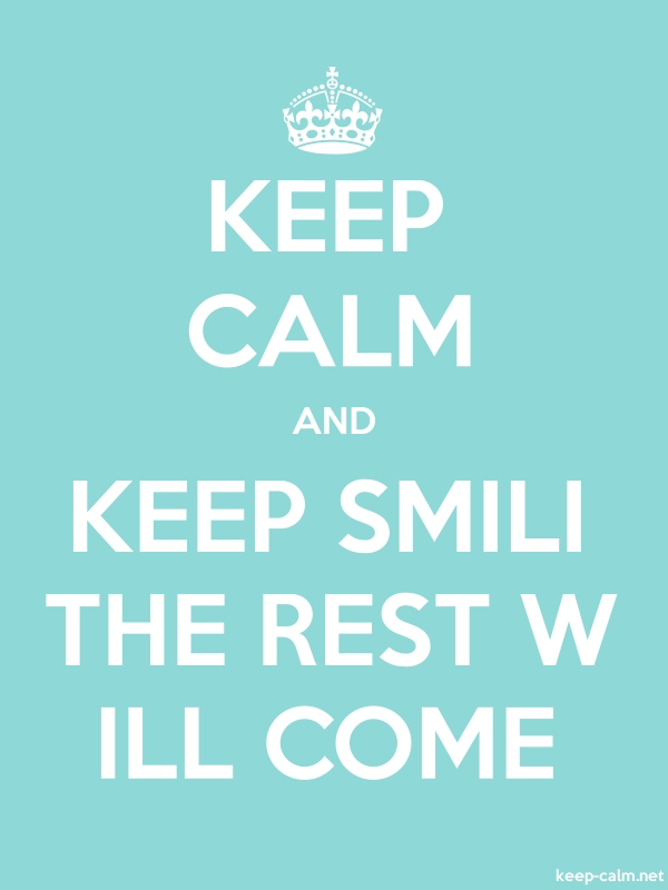 KEEP CALM AND KEEP SMILI THE REST W ILL COME - white/lightblue - Default (600x800)