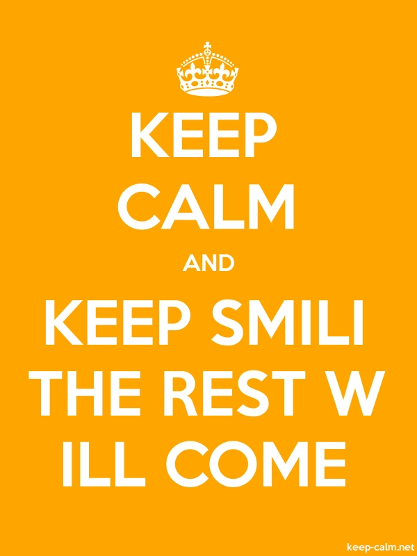 KEEP CALM AND KEEP SMILI THE REST W ILL COME - white/orange - Default (600x800)