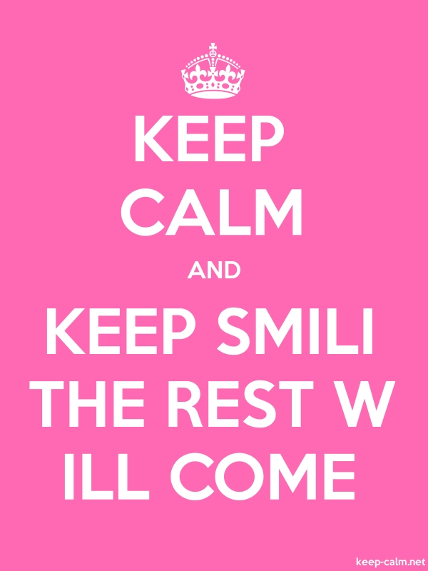 KEEP CALM AND KEEP SMILI THE REST W ILL COME - white/pink - Default (600x800)