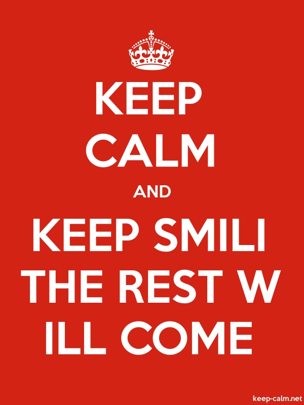 KEEP CALM AND KEEP SMILI THE REST W ILL COME - white/red - Default (600x800)