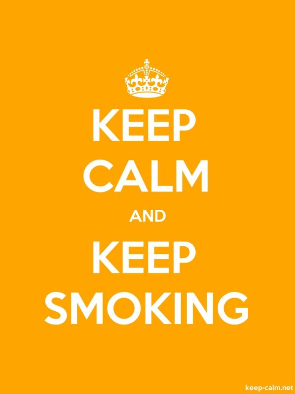 KEEP CALM AND KEEP SMOKING - white/orange - Default (600x800)