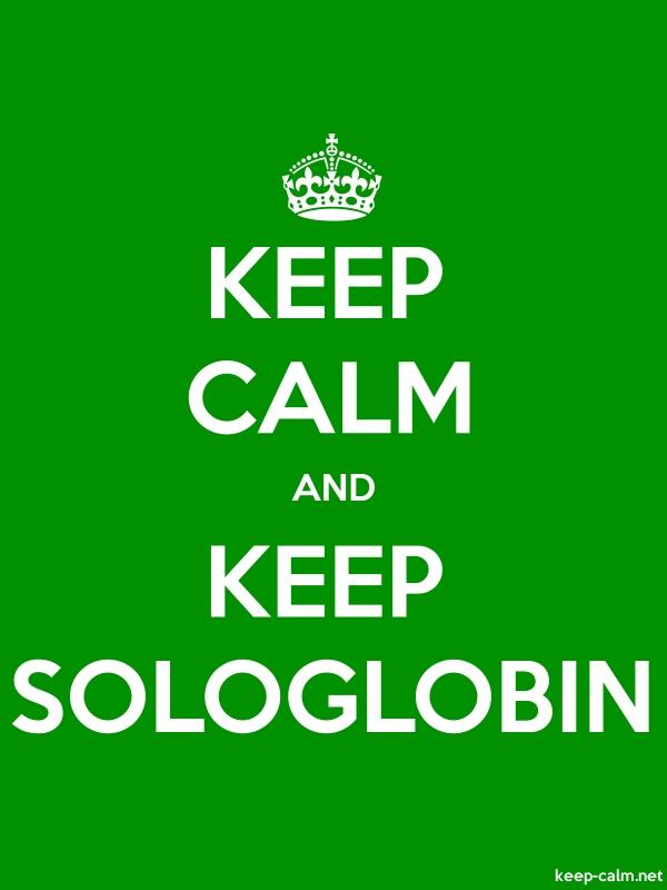 KEEP CALM AND KEEP SOLOGLOBIN - white/green - Default (600x800)