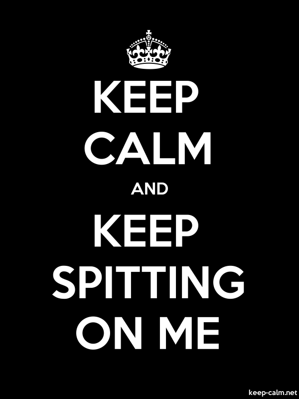 KEEP CALM AND KEEP SPITTING ON ME - white/black - Default (600x800)