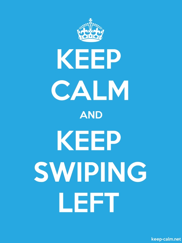 KEEP CALM AND KEEP SWIPING LEFT - white/blue - Default (600x800)