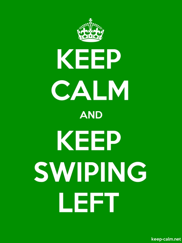 KEEP CALM AND KEEP SWIPING LEFT - white/green - Default (600x800)