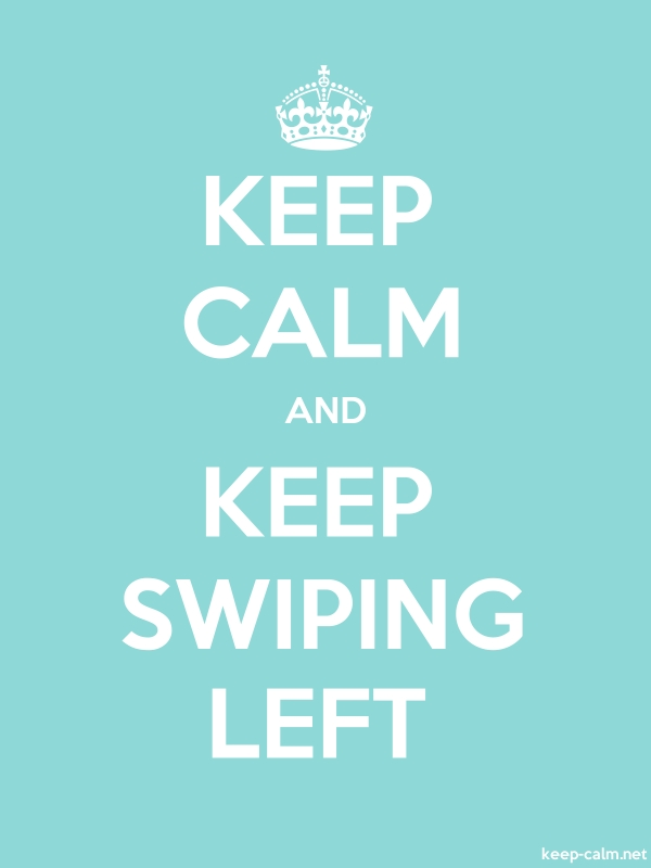 KEEP CALM AND KEEP SWIPING LEFT - white/lightblue - Default (600x800)
