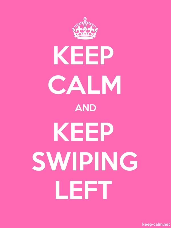 KEEP CALM AND KEEP SWIPING LEFT - white/pink - Default (600x800)