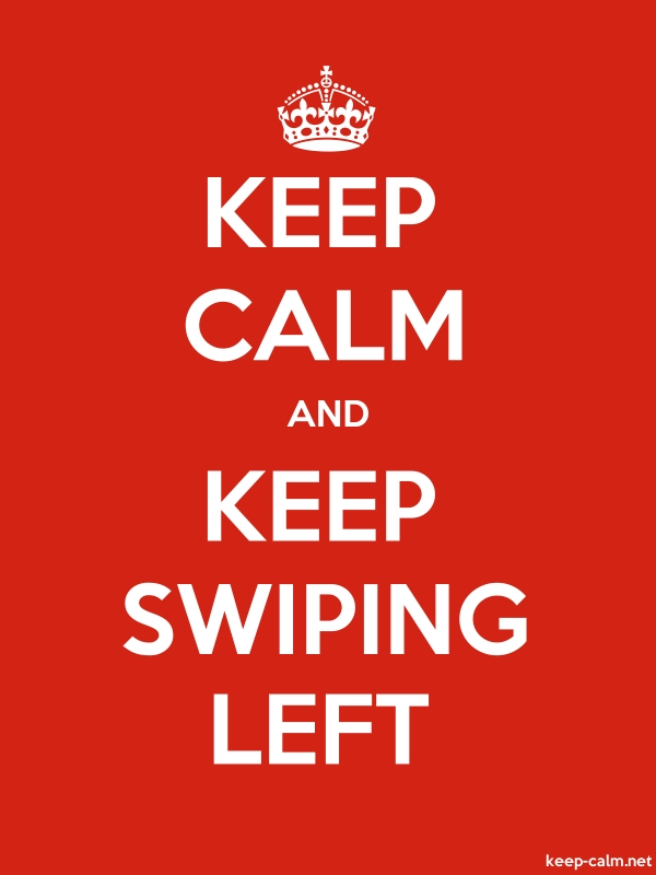 KEEP CALM AND KEEP SWIPING LEFT - white/red - Default (600x800)