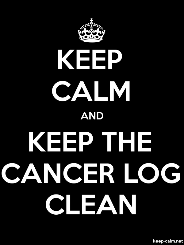 KEEP CALM AND KEEP THE CANCER LOG CLEAN - white/black - Default (600x800)