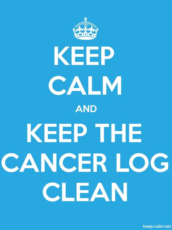 KEEP CALM AND KEEP THE CANCER LOG CLEAN - white/blue - Default (600x800)