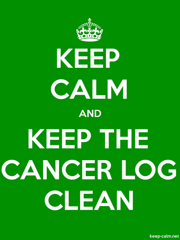 KEEP CALM AND KEEP THE CANCER LOG CLEAN - white/green - Default (600x800)