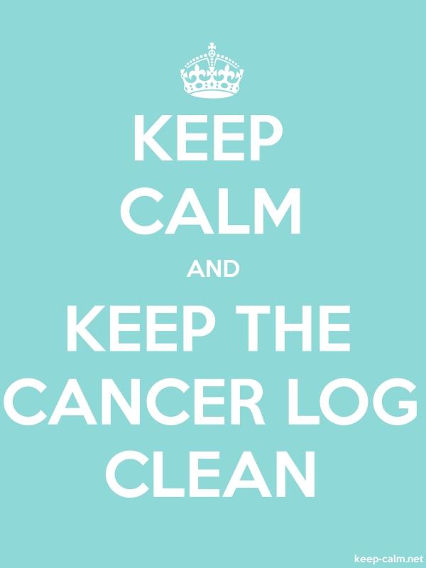 KEEP CALM AND KEEP THE CANCER LOG CLEAN - white/lightblue - Default (600x800)