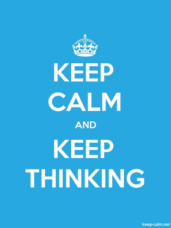 KEEP CALM AND KEEP THINKING - white/blue - Default (600x800)