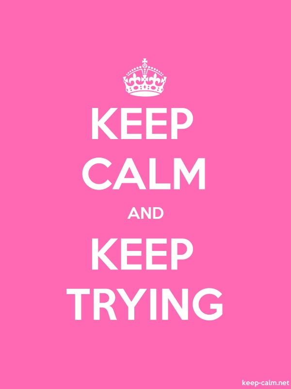 KEEP CALM AND KEEP TRYING - white/pink - Default (600x800)