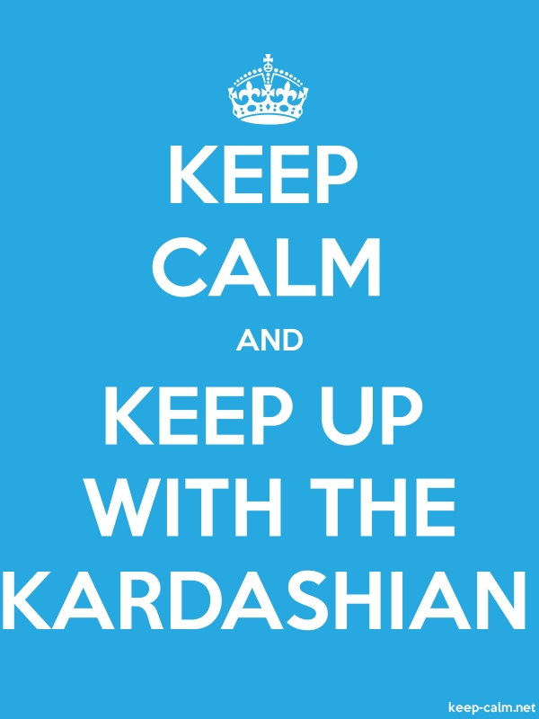 KEEP CALM AND KEEP UP WITH THE KARDASHIAN - white/blue - Default (600x800)