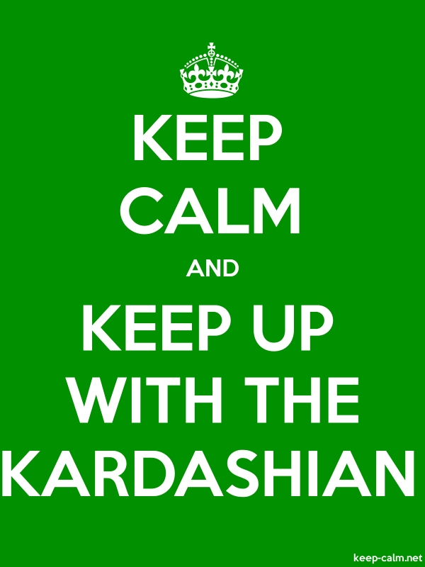 KEEP CALM AND KEEP UP WITH THE KARDASHIAN - white/green - Default (600x800)