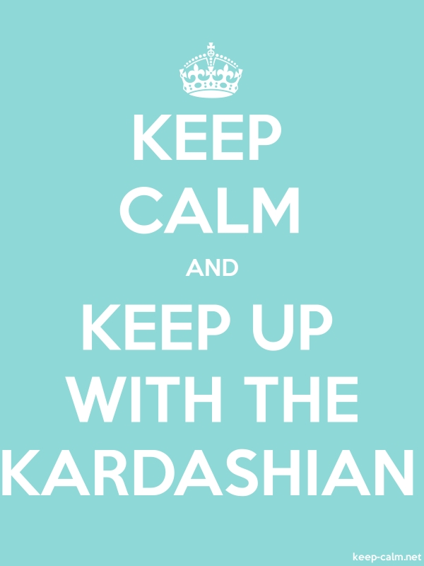 KEEP CALM AND KEEP UP WITH THE KARDASHIAN - white/lightblue - Default (600x800)
