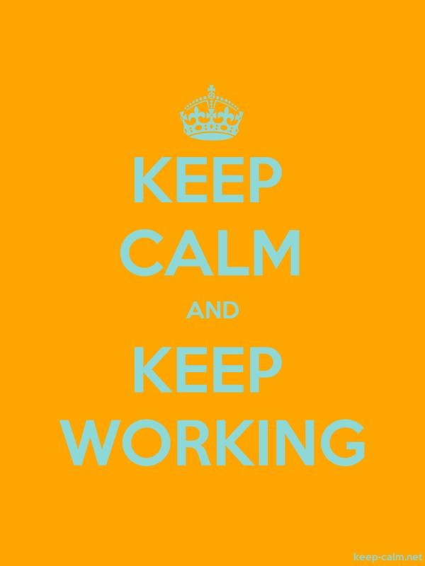 KEEP CALM AND KEEP WORKING - lightblue/orange - Default (600x800)