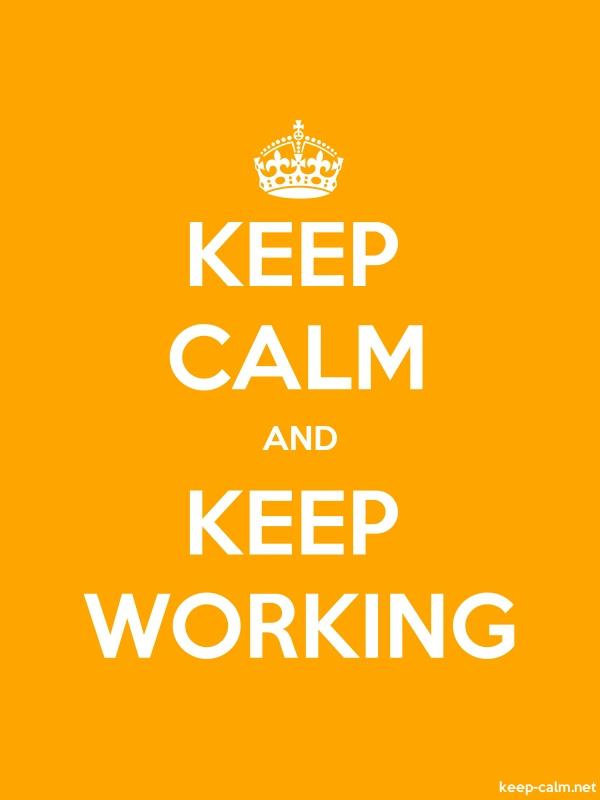 KEEP CALM AND KEEP WORKING - white/orange - Default (600x800)