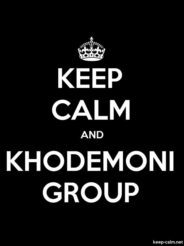 KEEP CALM AND KHODEMONI GROUP - white/black - Default (600x800)