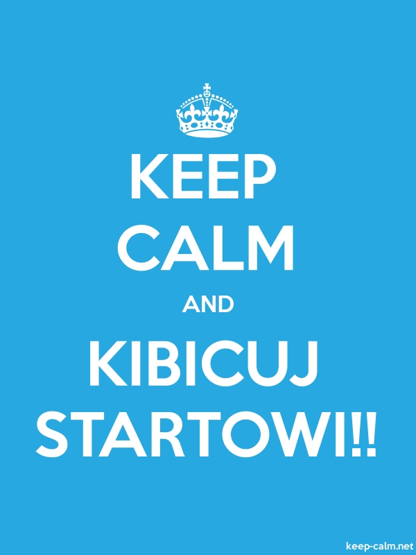 KEEP CALM AND KIBICUJ STARTOWI!! - white/blue - Default (600x800)