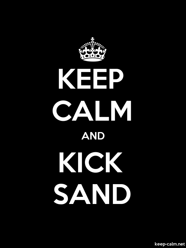 KEEP CALM AND KICK SAND - white/black - Default (600x800)
