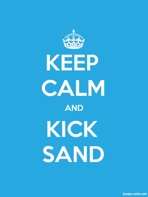 KEEP CALM AND KICK SAND - white/blue - Default (600x800)