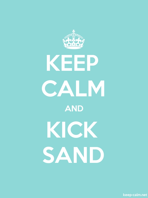 KEEP CALM AND KICK SAND - white/lightblue - Default (600x800)