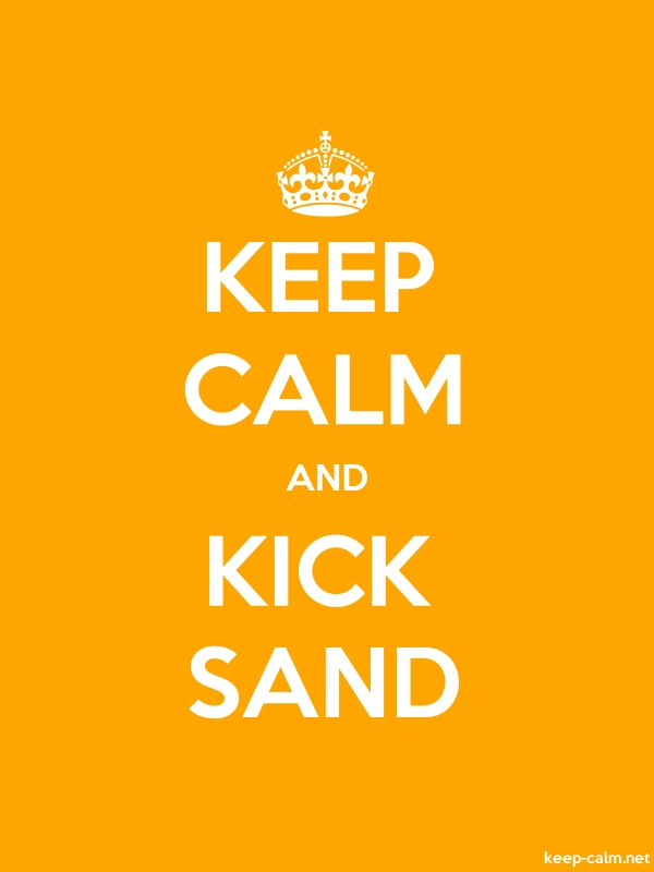 KEEP CALM AND KICK SAND - white/orange - Default (600x800)