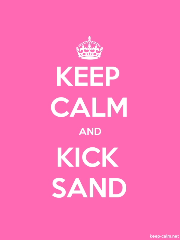 KEEP CALM AND KICK SAND - white/pink - Default (600x800)