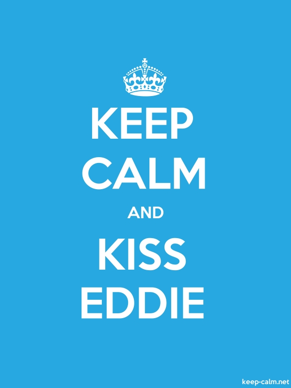 KEEP CALM AND KISS EDDIE - white/blue - Default (600x800)