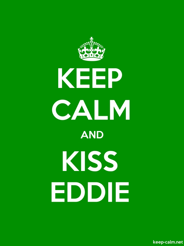 KEEP CALM AND KISS EDDIE - white/green - Default (600x800)