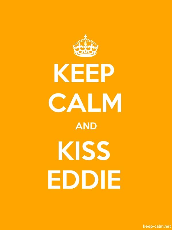 KEEP CALM AND KISS EDDIE - white/orange - Default (600x800)