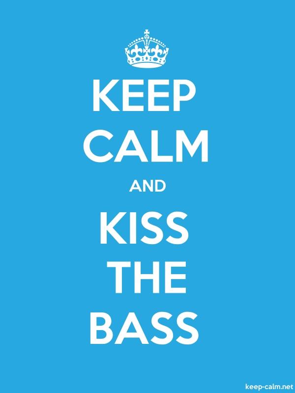 KEEP CALM AND KISS THE BASS - white/blue - Default (600x800)