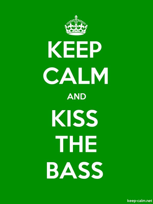KEEP CALM AND KISS THE BASS - white/green - Default (600x800)
