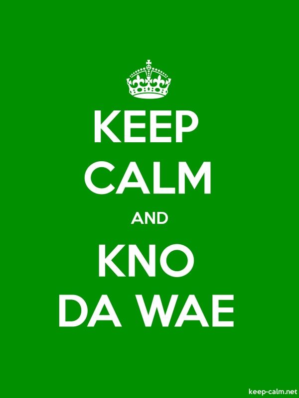 KEEP CALM AND KNO DA WAE - white/green - Default (600x800)