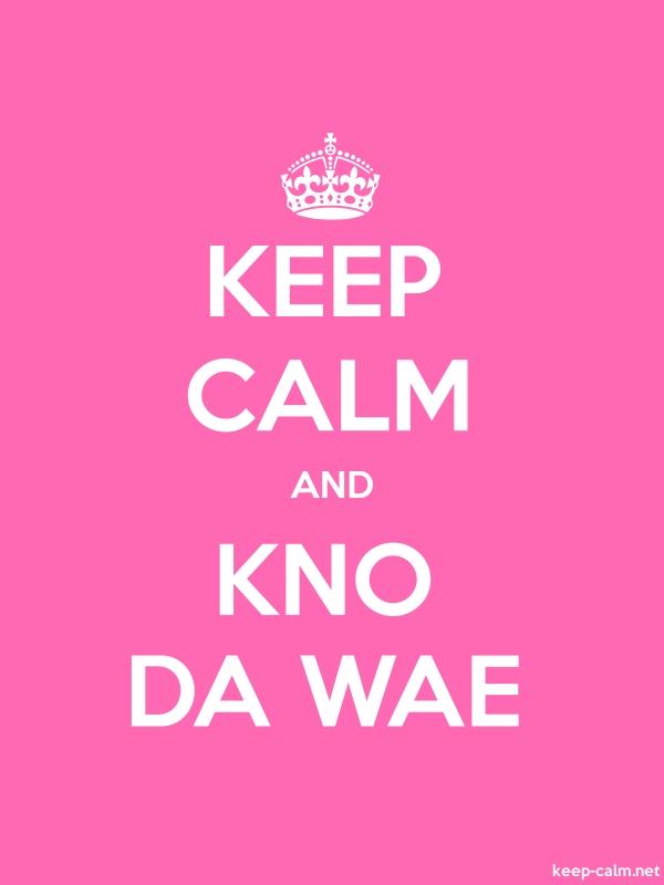 KEEP CALM AND KNO DA WAE - white/pink - Default (600x800)