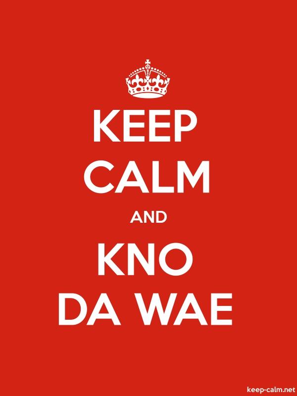 Keep Calm And Kno Da Wae Keep Calmnet