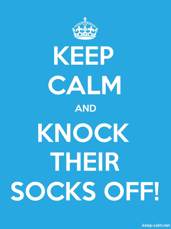 KEEP CALM AND KNOCK THEIR SOCKS OFF! - white/blue - Default (600x800)