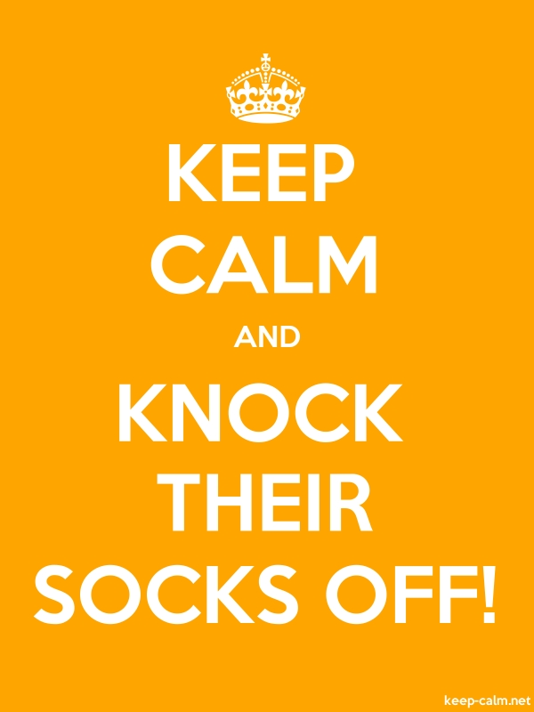 KEEP CALM AND KNOCK THEIR SOCKS OFF! - white/orange - Default (600x800)