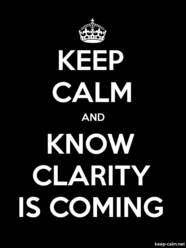 KEEP CALM AND KNOW CLARITY IS COMING - white/black - Default (600x800)