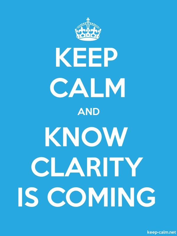 KEEP CALM AND KNOW CLARITY IS COMING - white/blue - Default (600x800)