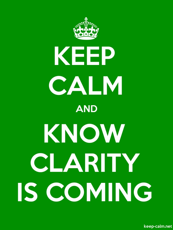 KEEP CALM AND KNOW CLARITY IS COMING - white/green - Default (600x800)