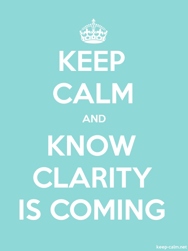 KEEP CALM AND KNOW CLARITY IS COMING - white/lightblue - Default (600x800)
