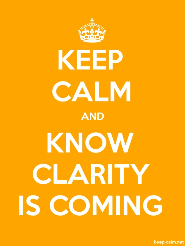 KEEP CALM AND KNOW CLARITY IS COMING - white/orange - Default (600x800)