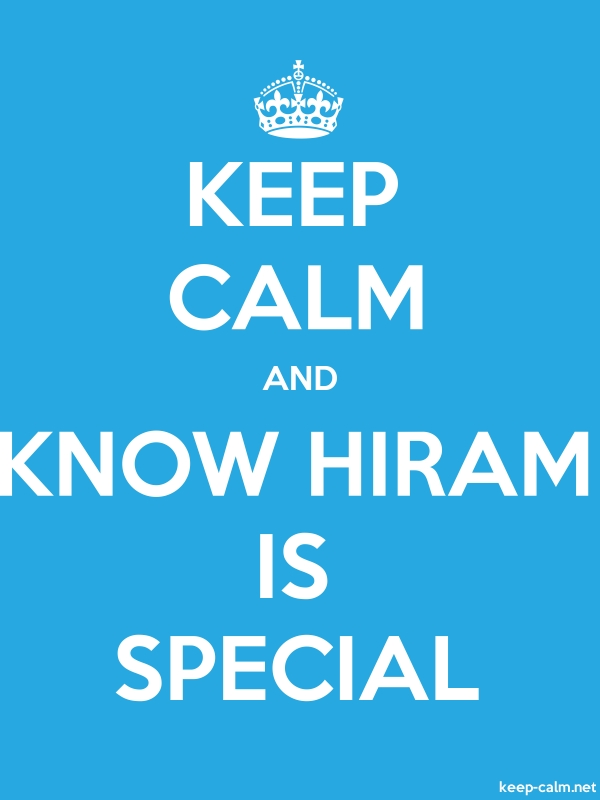 KEEP CALM AND KNOW HIRAM IS SPECIAL - white/blue - Default (600x800)