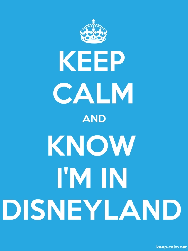 KEEP CALM AND KNOW I'M IN DISNEYLAND - white/blue - Default (600x800)