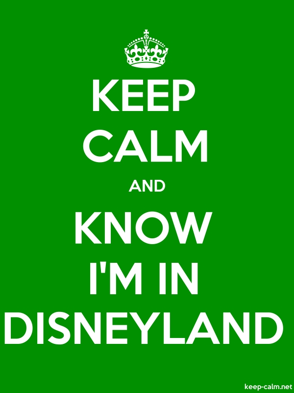 KEEP CALM AND KNOW I'M IN DISNEYLAND - white/green - Default (600x800)