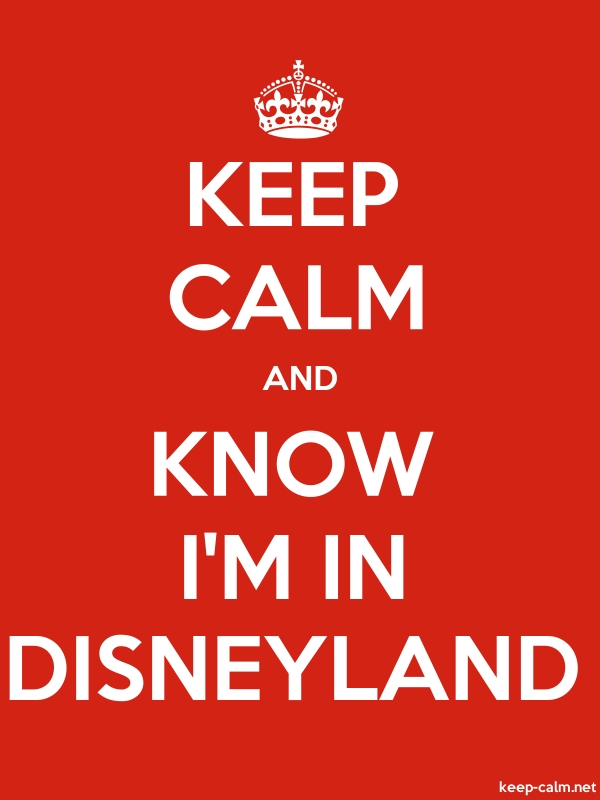 KEEP CALM AND KNOW I'M IN DISNEYLAND - white/red - Default (600x800)