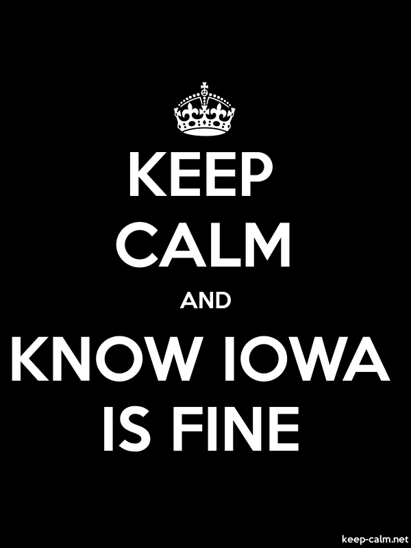 KEEP CALM AND KNOW IOWA IS FINE - white/black - Default (600x800)